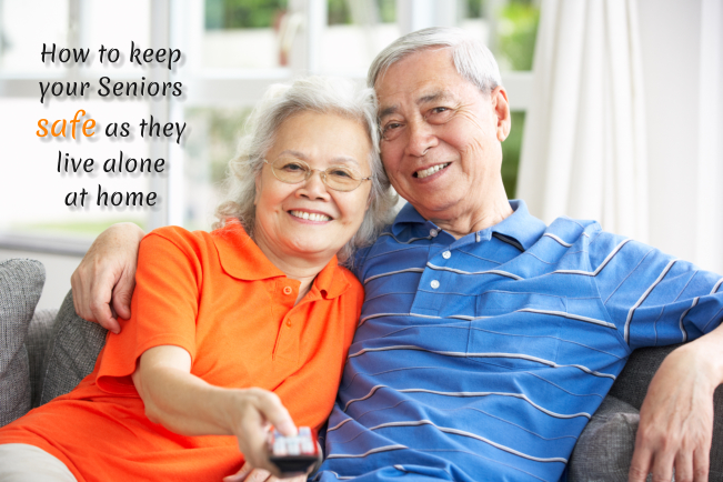 HOW TO KEEP YOUR SENIORS SAFE AS THEY LIVE ALONE AT HOME