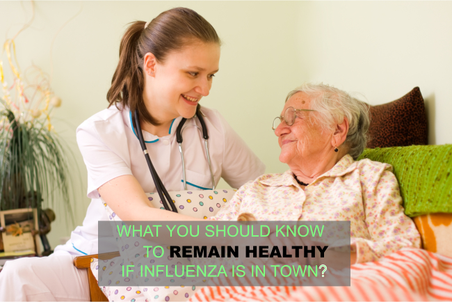 WHAT YOU SHOULD KNOW TO REMAIN HEALTHY IF INFLUENZA IS IN TOWN?